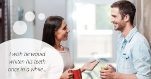 "A woman thinks ""I wish he would whiten his teeth once and a while..."" We all know that person with the beautiful teeth and yellow smile. Your boss. Your boyfriend. Your sister. We care about people and want them to look their best. But teeth whitening can be a sensitive subject (no pun intended) and treatments can vary in price and effectiveness.  Why should people want a fresh, gleaming smile? What's the best way to break the news?  Encourage teeth whitening with a subtle approach  According to the American Dental Association, in the past 20 years, teeth whitening has become one of the most popular esthetic dental treatments. The industry has been inundated with at-home treatments… from pens, strips, or even at-home trays… lights included. Why?  Here are a few reasons why everyone (including your friend) should get rid of that antique-looking smile:  Look younger  Do people with white teeth actually look younger? Well, according to a study conducted by OralB, it's true! You can look five years younger and 20% more attractive with a whiter smile. Who doesn't want those kind of results?  So try this with your friend:  ""Hey, I read this article that professionally whitening your teeth can make you look five years younger. Sign me up, right? Have you ever thought about doing it?"" Improve self-confidence  Packaging sells. If your packaging looks good and you feel good in your skin, your confidence will translate to success. Not only your business life but also your personal life will improve.  Why not bait your friend with this:  ""My dentist is offering an amazing whitening promotion this month! We have that big networking dinner coming up. If I look good, I'll feel super confident and make more contacts for sure! You want in?"" Make a statement  First impressions are lasting impressions. Your smile is one of the first things people notice about you and whitening your teeth gives plenty of bang for your buck. After your first treatment, it's much easier to stay on a schedule each year with your dentist to keep your pearly whites as white as possible.  Sell it this way:  ""I need a change. I'm going to get my teeth whitened and spruce up my look! What do you think? Have you ever thought about it?"" If your clever statements to encourage your friend to improve their smile are not working as fast or as well as you planned, don't give up. There is something more you can do!  What is the BEST way to tell someone to brighten their smile?  Inspiring teeth whitening by showing off your gleaming white smile. If you've got a gorgeous pearly white smile, others will ask you how they can look as good as you! Whiten YOUR teeth and inspire others  We think the best way to inspire someone is not by what you say, but by your example. Your friend or family member will be certain to notice your glamorous white smile and then you'll be able to educate any who ask how to follow in your footsteps.    The best way to inspire someone is not by what you say, but by your example  Any whitening treatment will achieve the best results after a regular cleaning by your dentist. After your next cleaning, ask your dental professional to recommend the best treatment for you… and maybe a referral for your friend. Better yet, share this cool article on your favorite social platform below with all your friends and family.  Get people talking about your amazing smile! Call our office and book your appointment today.  Other articles our patients enjoyed reading:  In-Office Teeth Whitening: Professional Advantages, Costs and Options – Consumer Guide to Dentistry At-Home Teeth Whitening: Evaluating your DIY Whitening Options – Consumer Guide to Dentistry   The content on this blog is not intended to be a substitute for professional medical advice, diagnosis, or treatment. Always seek the advice of qualified health providers with questions you may have regarding medical conditions."
